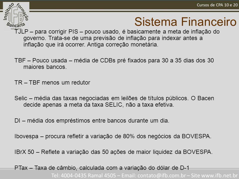 Sistema Financeiro TJLP – para corrigir PIS – pouco usado, é basicamente a meta de inflação do governo. Trata-se de uma previsão de inflação para inde
