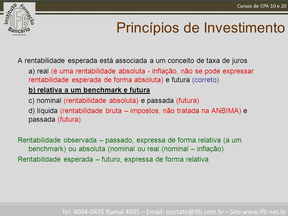 Princípios de Investimento A rentabilidade esperada está associada a um conceito de taxa de juros a) real (é uma rentabilidade absoluta - inflação, nã
