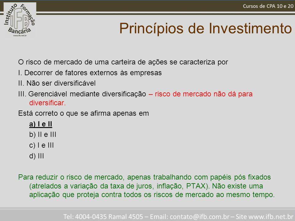 Princípios de Investimento O risco de mercado de uma carteira de ações se caracteriza por I.