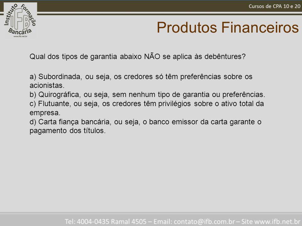 Produtos Financeiros Qual dos tipos de garantia abaixo NÃO se aplica às debêntures.