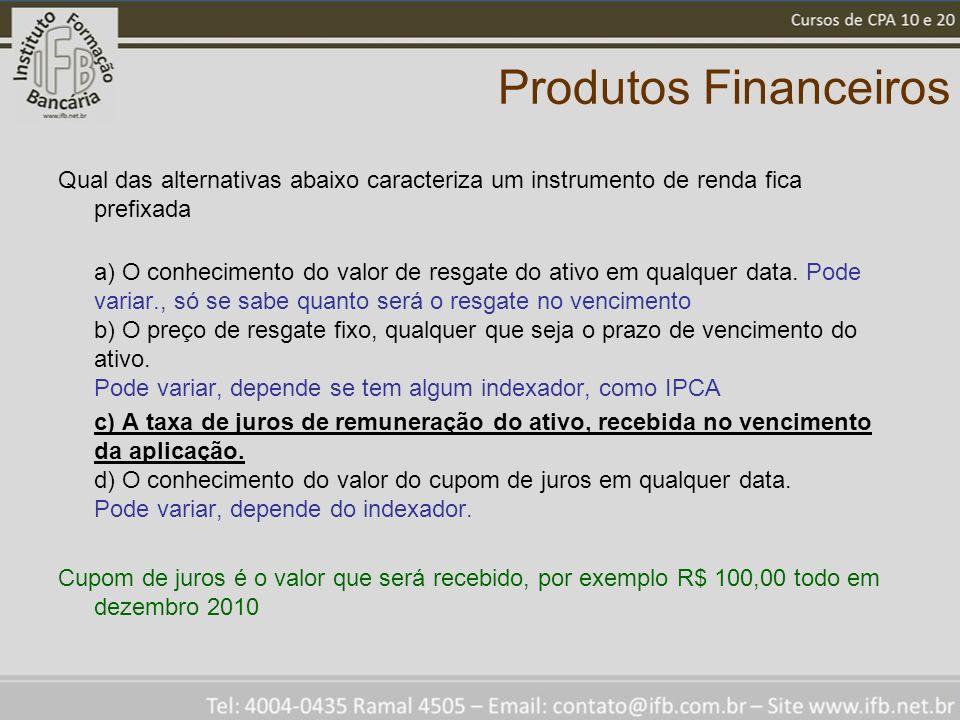 Produtos Financeiros Qual das alternativas abaixo caracteriza um instrumento de renda fica prefixada a) O conhecimento do valor de resgate do ativo em qualquer data.