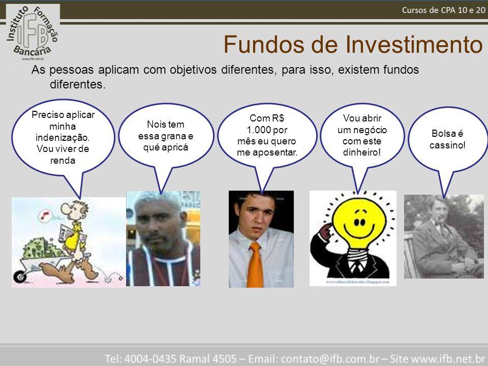 Fundos de Investimento As pessoas aplicam com objetivos diferentes, para isso, existem fundos diferentes. Preciso aplicar minha indenização. Vou viver