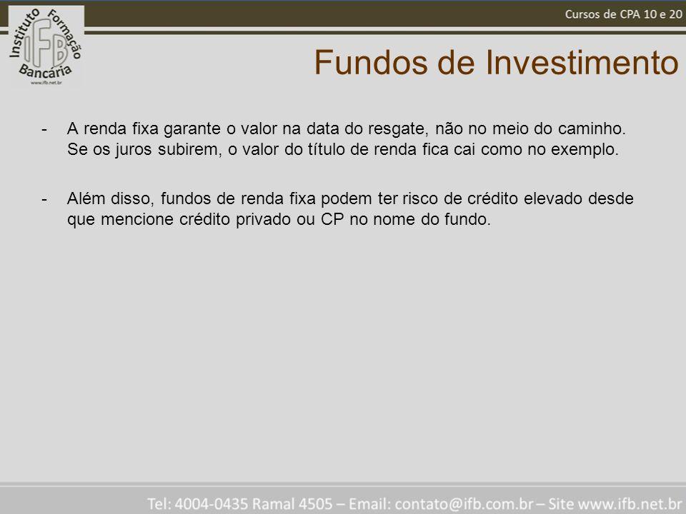 Fundos de Investimento -A renda fixa garante o valor na data do resgate, não no meio do caminho. Se os juros subirem, o valor do título de renda fica