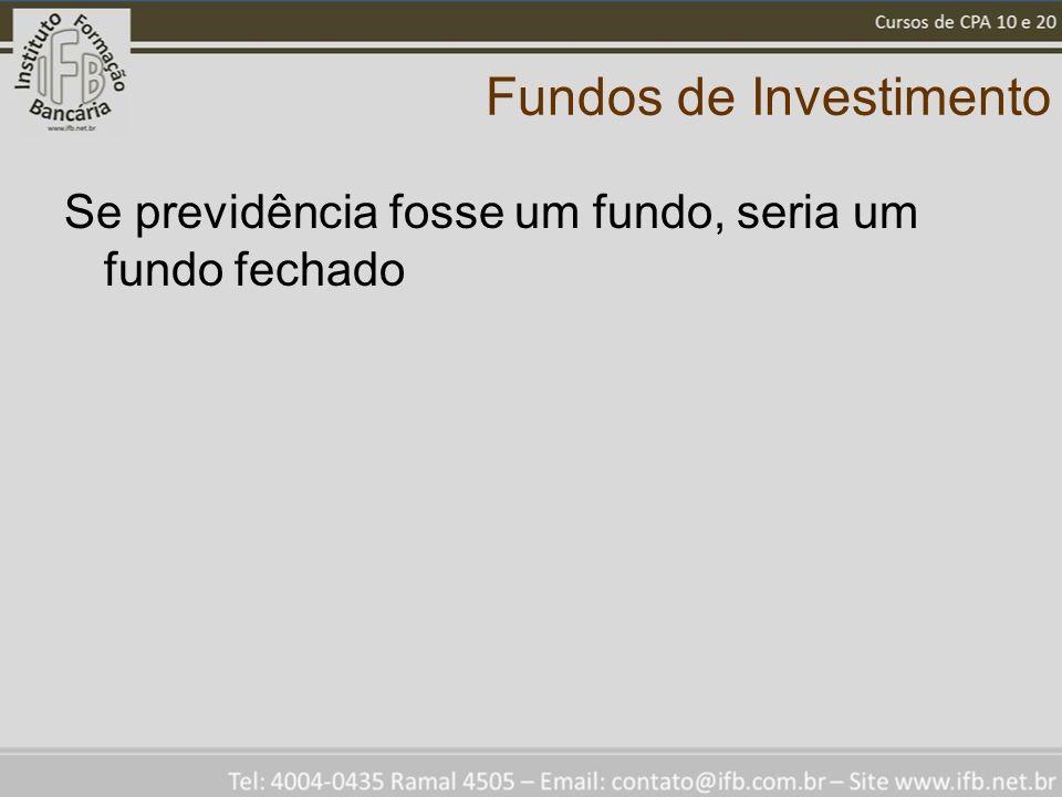 Fundos de Investimento Se previdência fosse um fundo, seria um fundo fechado