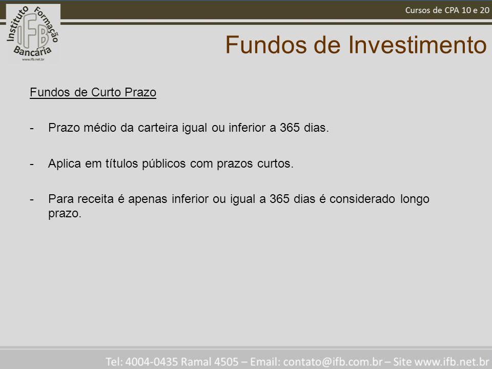 Fundos de Investimento Fundos de Curto Prazo -Prazo médio da carteira igual ou inferior a 365 dias. -Aplica em títulos públicos com prazos curtos. -Pa