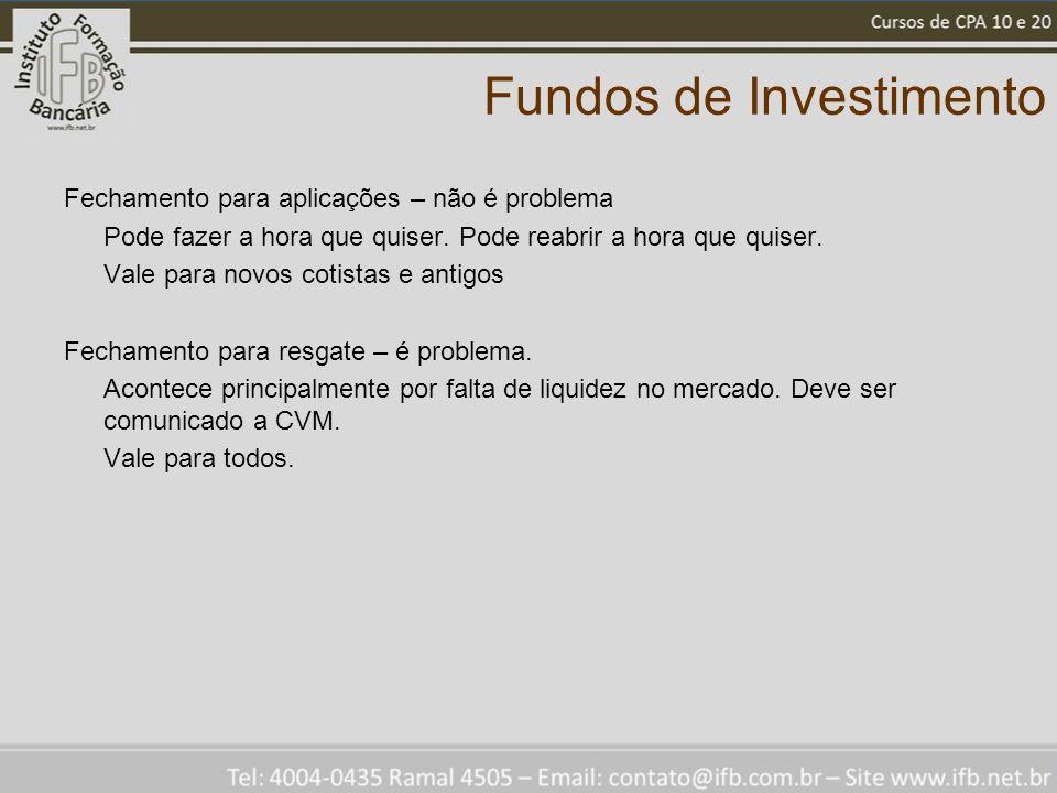 Fundos de Investimento Fechamento para aplicações – não é problema Pode fazer a hora que quiser. Pode reabrir a hora que quiser. Vale para novos cotis