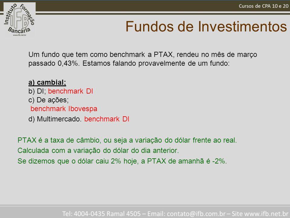 Fundos de Investimentos Um fundo que tem como benchmark a PTAX, rendeu no mês de março passado 0,43%.