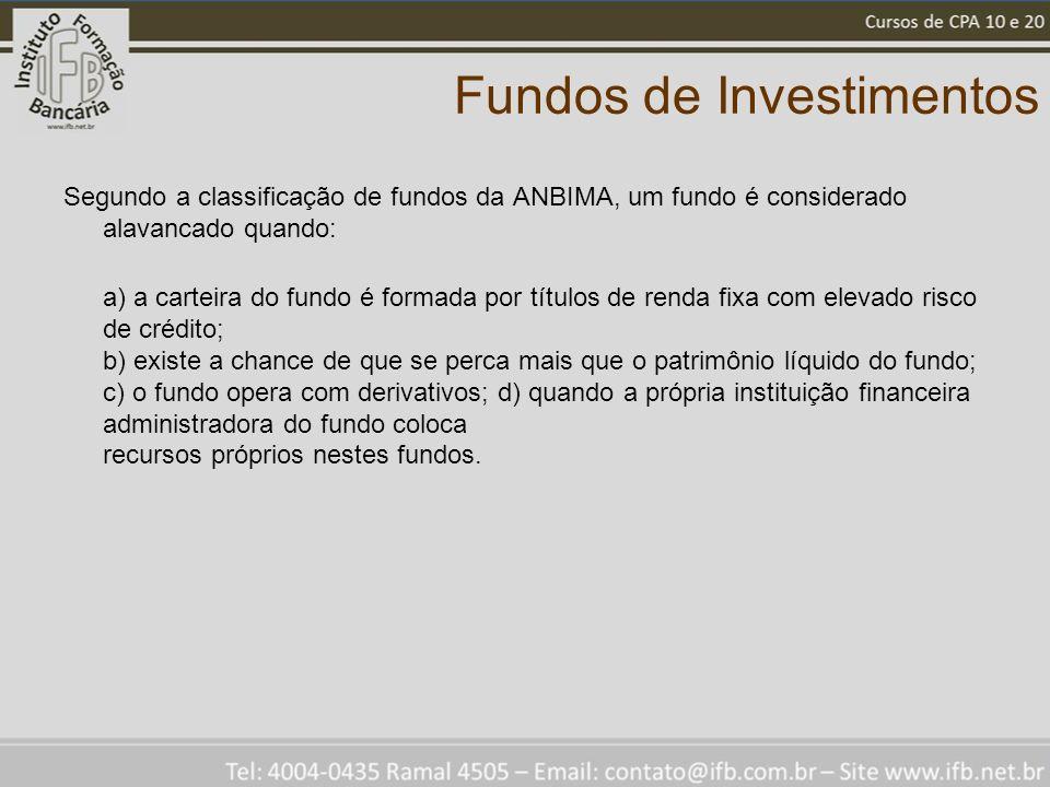 Fundos de Investimentos Segundo a classificação de fundos da ANBIMA, um fundo é considerado alavancado quando: a) a carteira do fundo é formada por tí