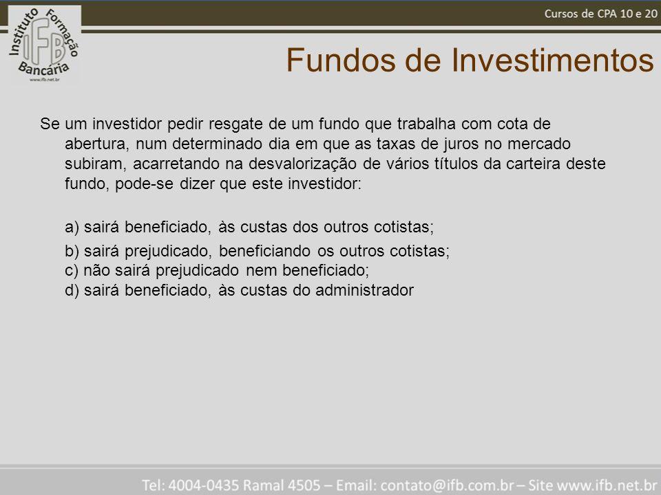 Fundos de Investimentos Se um investidor pedir resgate de um fundo que trabalha com cota de abertura, num determinado dia em que as taxas de juros no