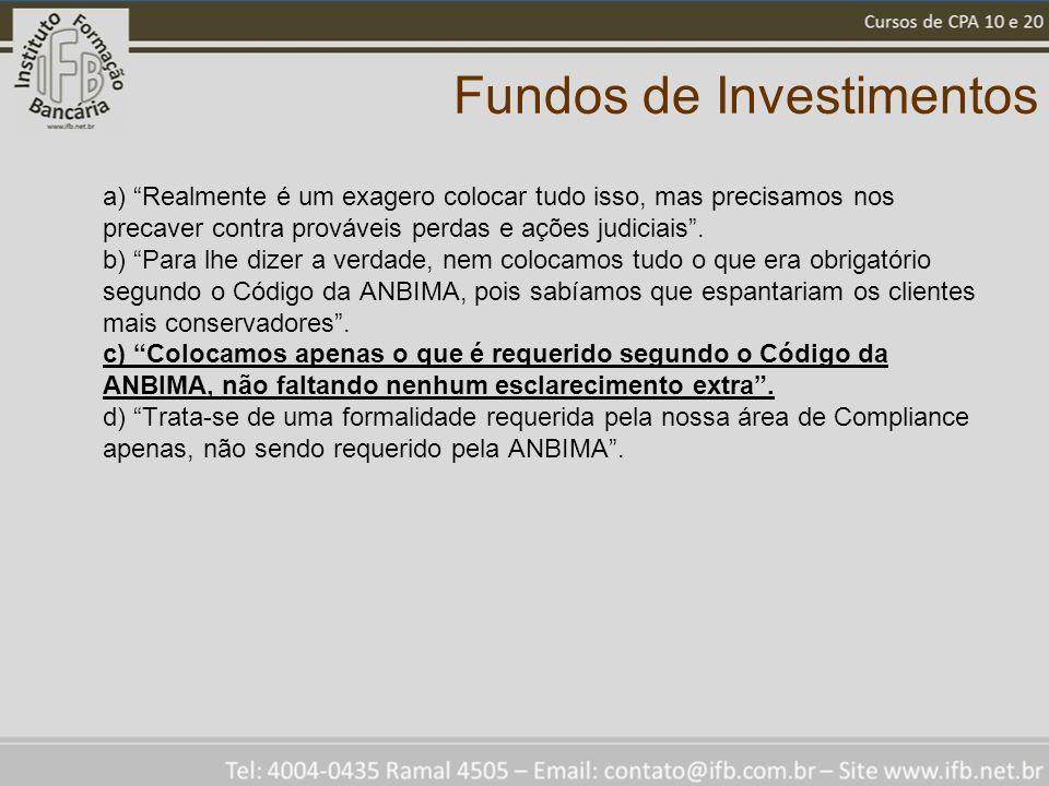 Fundos de Investimentos a) Realmente é um exagero colocar tudo isso, mas precisamos nos precaver contra prováveis perdas e ações judiciais.
