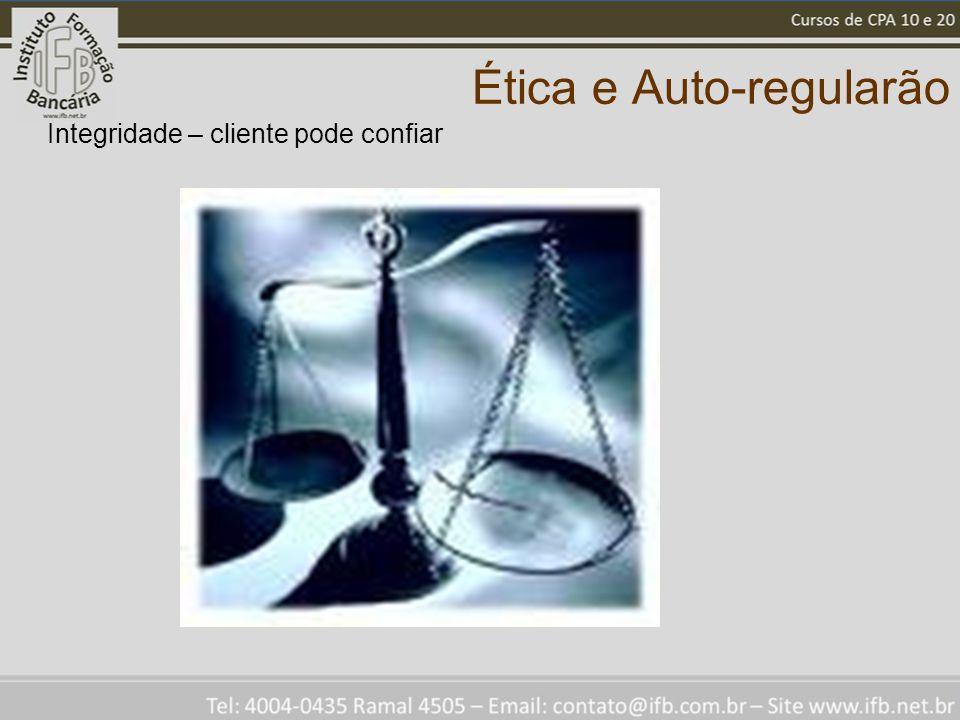 Ética e Auto-regularão Integridade – cliente pode confiar