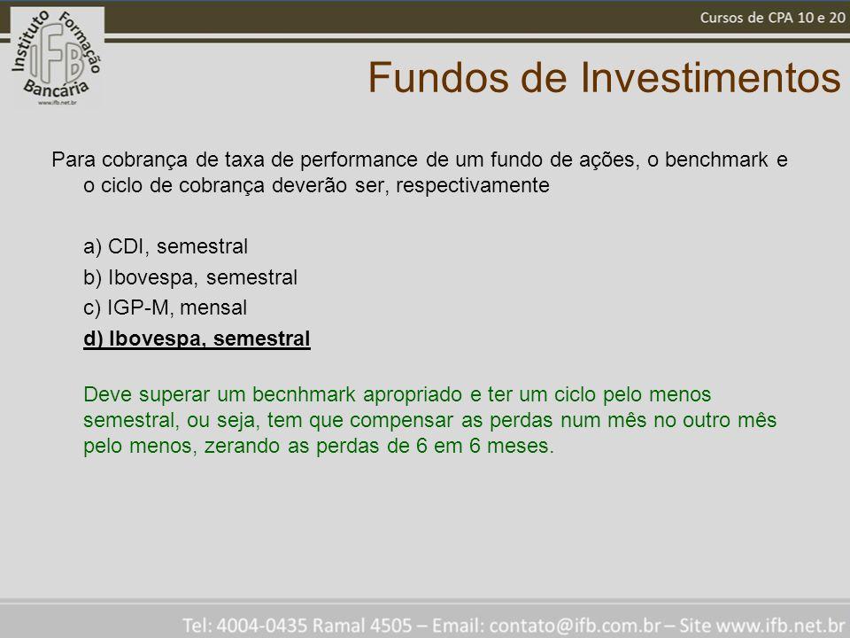 Fundos de Investimentos Para cobrança de taxa de performance de um fundo de ações, o benchmark e o ciclo de cobrança deverão ser, respectivamente a) C