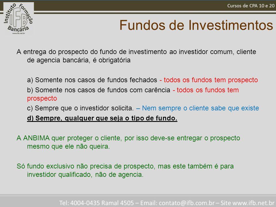 Fundos de Investimentos A entrega do prospecto do fundo de investimento ao investidor comum, cliente de agencia bancária, é obrigatória a) Somente nos