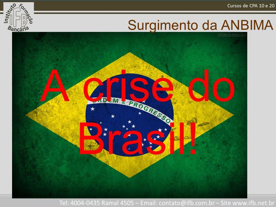 Surgimento da ANBIMA A crise do Brasil!