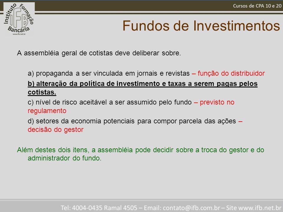 Fundos de Investimentos A assembléia geral de cotistas deve deliberar sobre. a) propaganda a ser vinculada em jornais e revistas – função do distribui