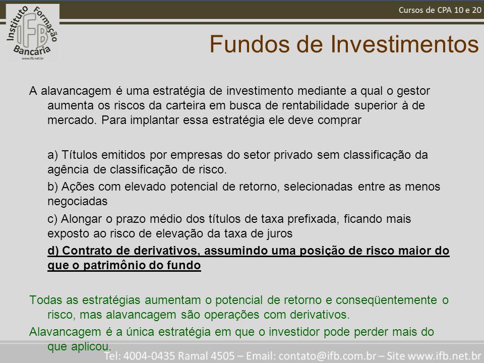 Fundos de Investimentos A alavancagem é uma estratégia de investimento mediante a qual o gestor aumenta os riscos da carteira em busca de rentabilidade superior à de mercado.