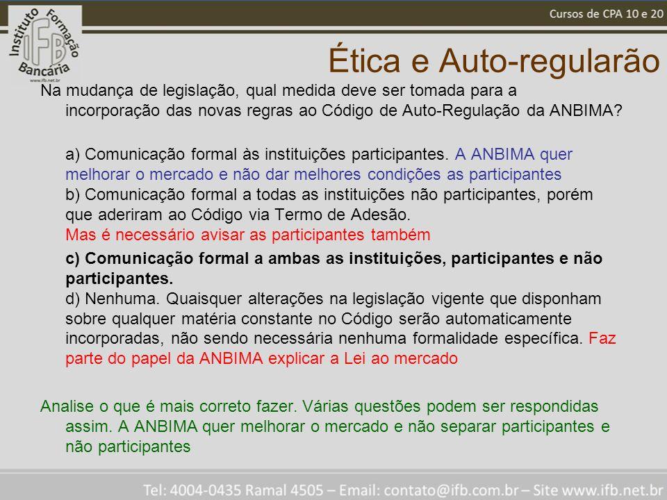 Ética e Auto-regularão Na mudança de legislação, qual medida deve ser tomada para a incorporação das novas regras ao Código de Auto-Regulação da ANBIMA.