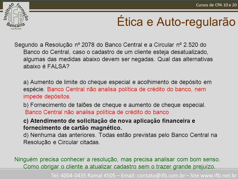 Ética e Auto-regularão Segundo a Resolução nº 2078 do Banco Central e a Circular nº 2.520 do Banco do Central, caso o cadastro de um cliente esteja desatualizado, algumas das medidas abaixo devem ser negadas.