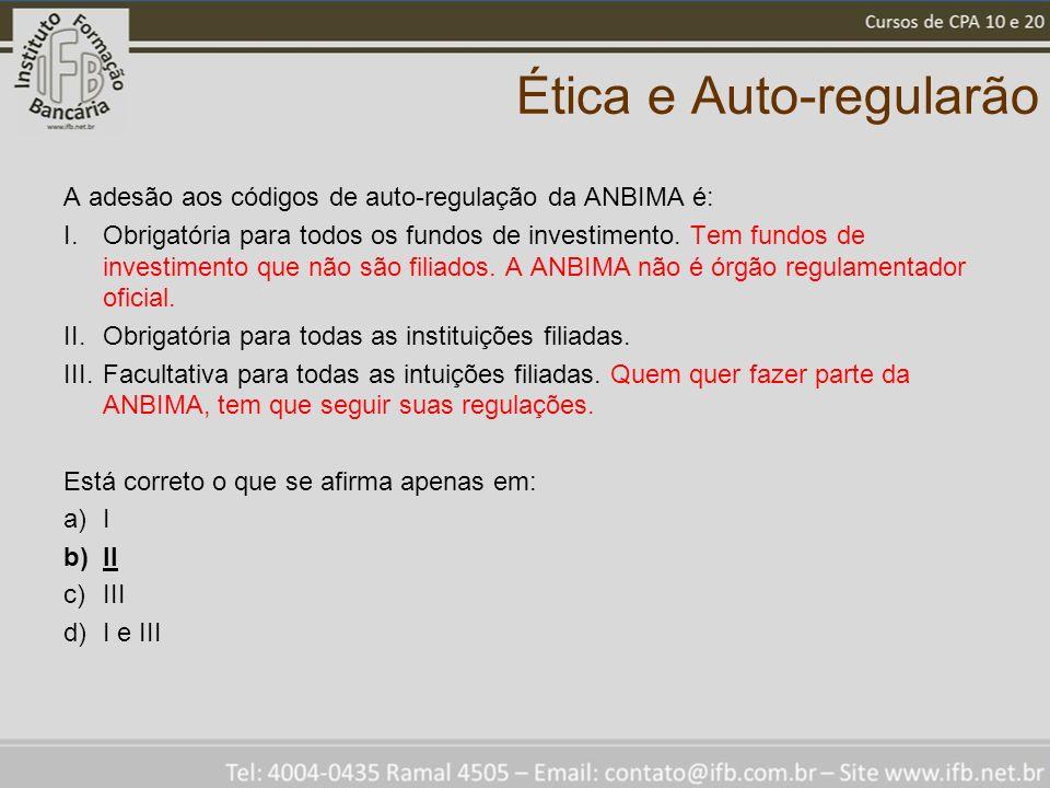 Ética e Auto-regularão A adesão aos códigos de auto-regulação da ANBIMA é: I.Obrigatória para todos os fundos de investimento.