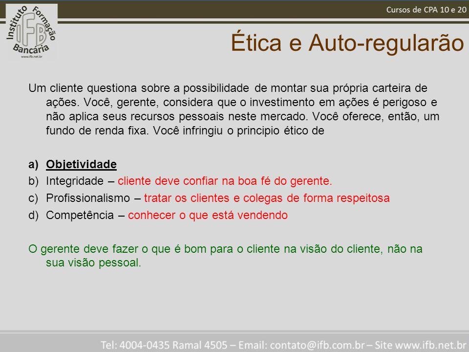 Ética e Auto-regularão Um cliente questiona sobre a possibilidade de montar sua própria carteira de ações.