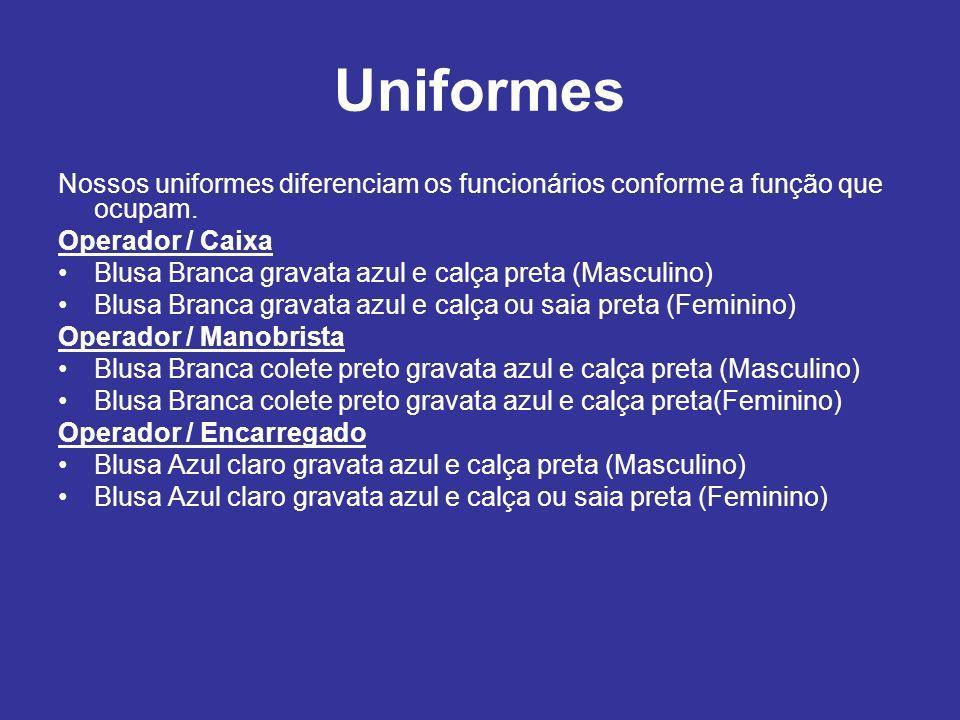 Uniformes Nossos uniformes diferenciam os funcionários conforme a função que ocupam.