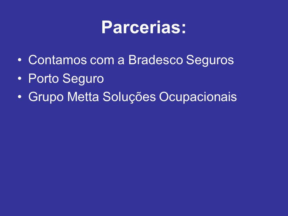 Parcerias: Contamos com a Bradesco Seguros Porto Seguro Grupo Metta Soluções Ocupacionais