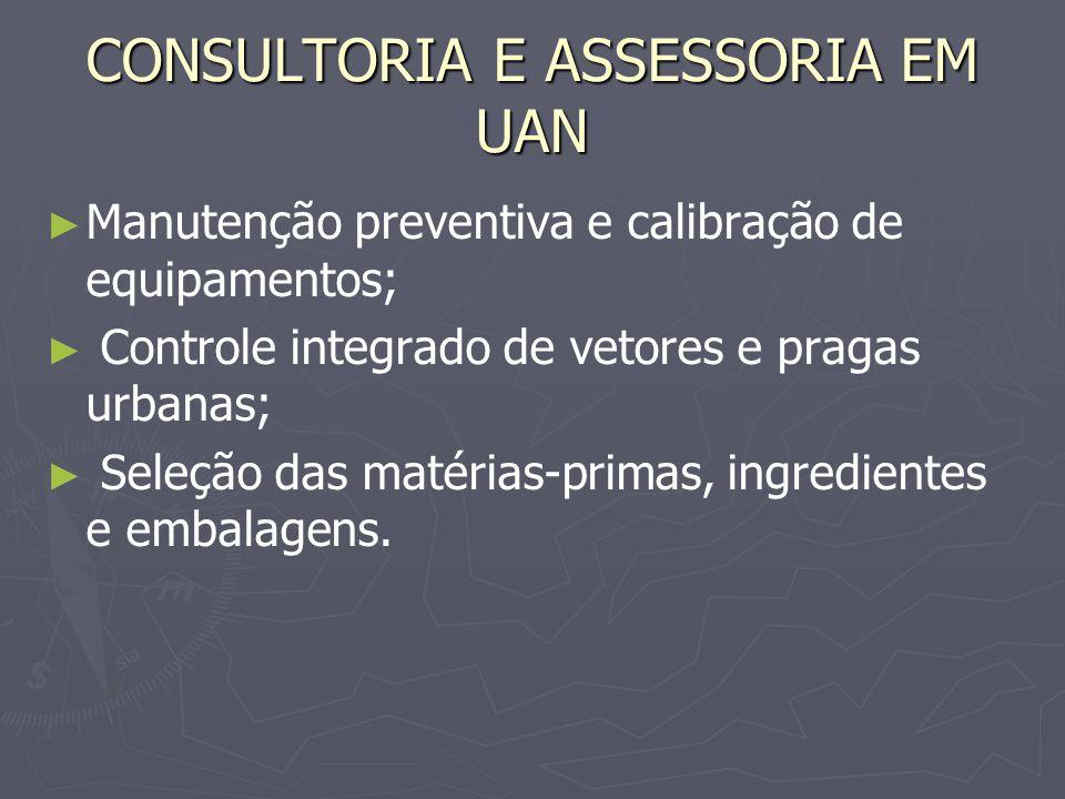 CONSULTORIA E ASSESSORIA EM UAN Manutenção preventiva e calibração de equipamentos; Controle integrado de vetores e pragas urbanas; Seleção das matéri