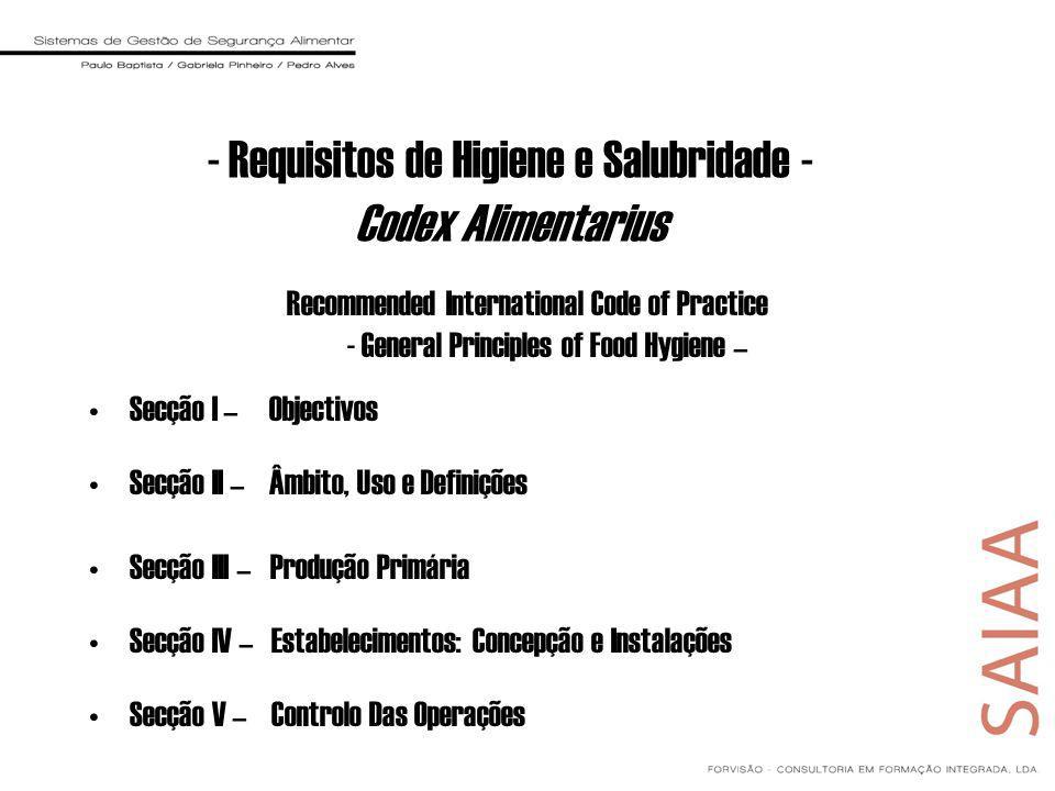 Recommended International Code of Practice - General Principles of Food Hygiene – Secção I – Objectivos Secção II – Âmbito, Uso e Definições Secção III – Produção Primária Secção IV – Estabelecimentos: Concepção e Instalações Secção V – Controlo Das Operações - Requisitos de Higiene e Salubridade - Codex Alimentarius