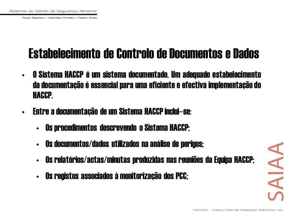 Estabelecimento de Controlo de Documentos e Dados O Sistema HACCP é um sistema documentado. Um adequado estabelecimento da documentação é essencial pa
