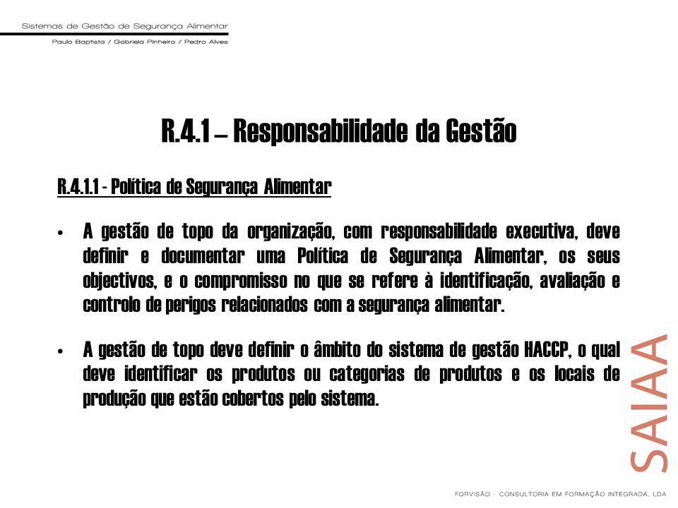 R.4.1 – Responsabilidade da Gestão R.4.1.1 - Política de Segurança Alimentar A gestão de topo da organização, com responsabilidade executiva, deve def