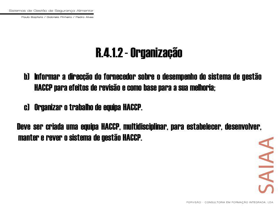 b)Informar a direcção do fornecedor sobre o desempenho do sistema de gestão HACCP para efeitos de revisão e como base para a sua melhoria; c)Organizar