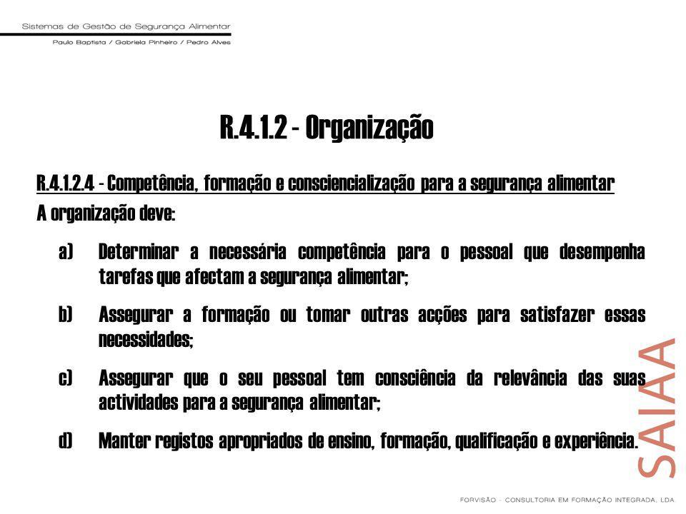 R.4.1.2.4 - Competência, formação e consciencialização para a segurança alimentar A organização deve: a)Determinar a necessária competência para o pes