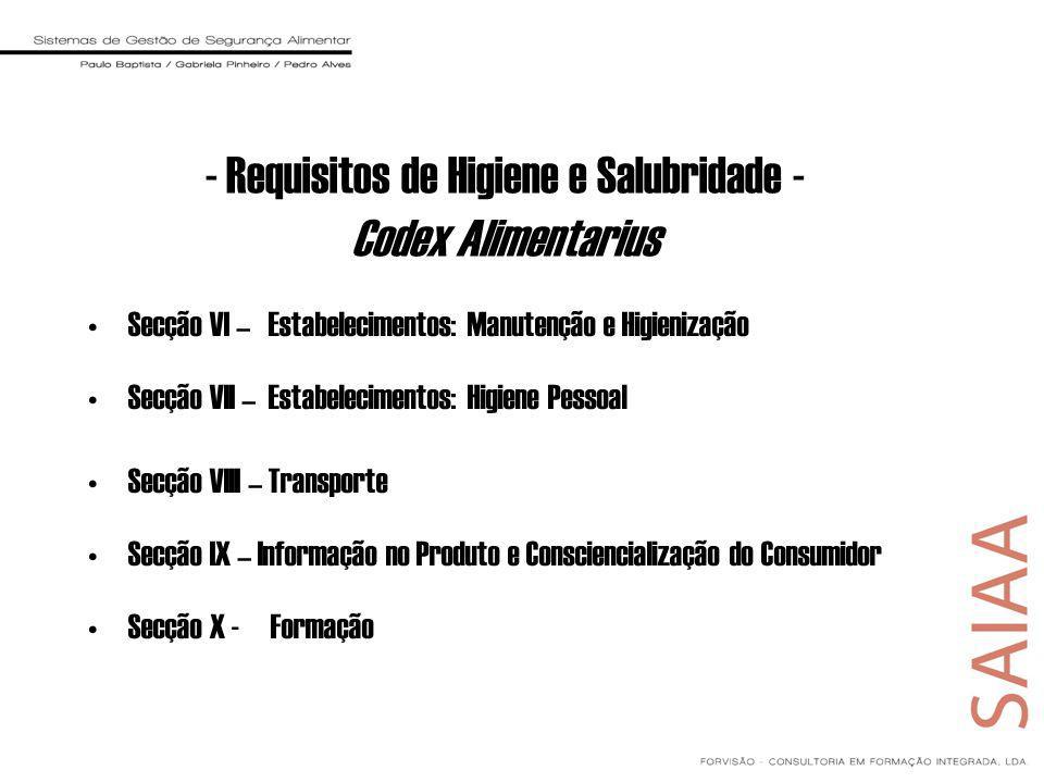 Secção VI – Estabelecimentos: Manutenção e Higienização Secção VII – Estabelecimentos: Higiene Pessoal Secção VIII – Transporte Secção IX – Informação no Produto e Consciencialização do Consumidor Secção X - Formação - Requisitos de Higiene e Salubridade - Codex Alimentarius