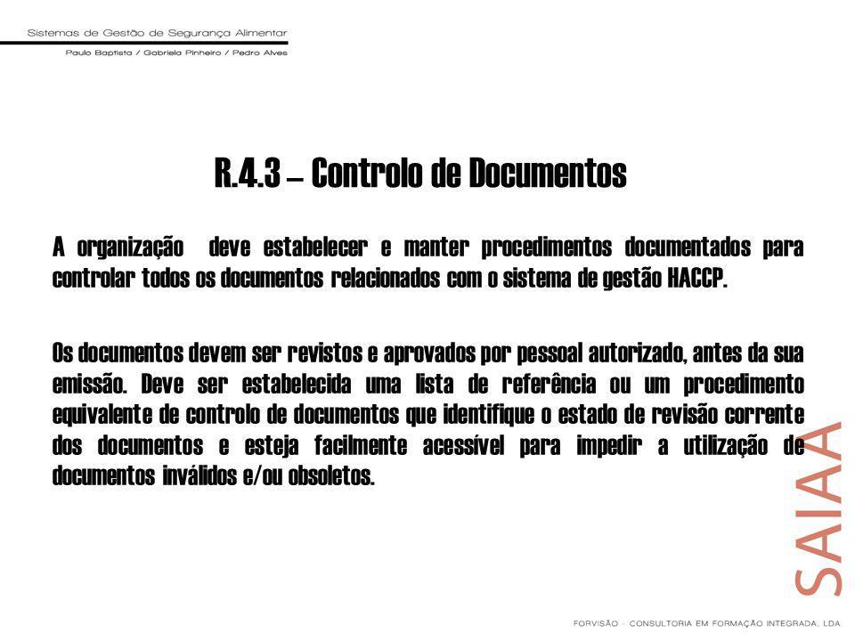 R.4.3 – Controlo de Documentos A organização deve estabelecer e manter procedimentos documentados para controlar todos os documentos relacionados com o sistema de gestão HACCP.