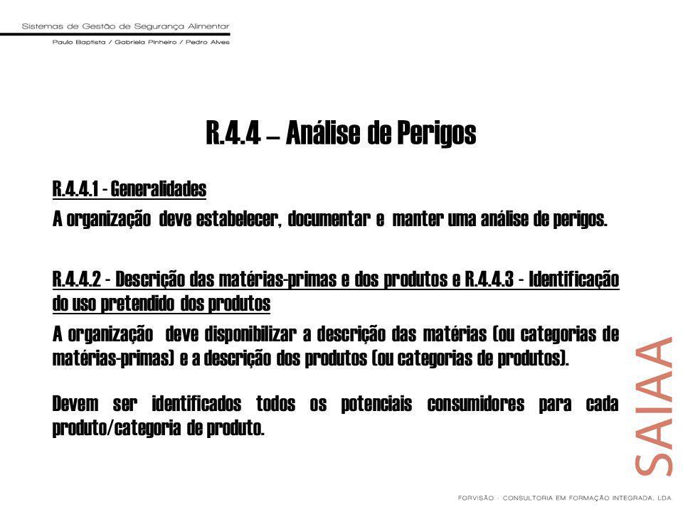 R.4.4 – Análise de Perigos R.4.4.1 - Generalidades A organização deve estabelecer, documentar e manter uma análise de perigos. R.4.4.2 - Descrição das