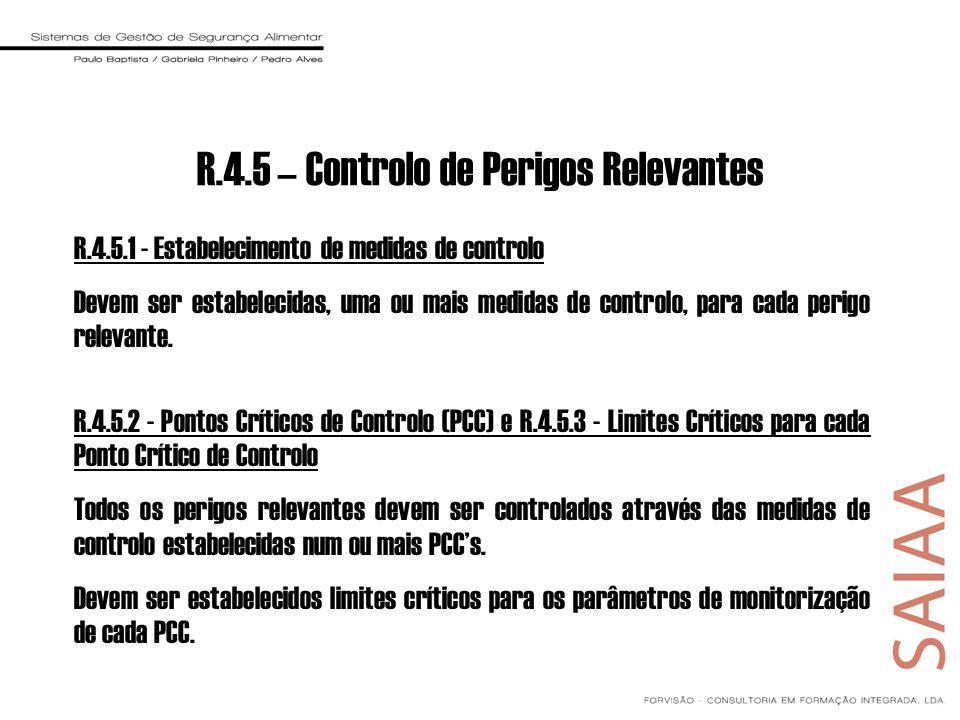 R.4.5 – Controlo de Perigos Relevantes R.4.5.1 - Estabelecimento de medidas de controlo Devem ser estabelecidas, uma ou mais medidas de controlo, para cada perigo relevante.