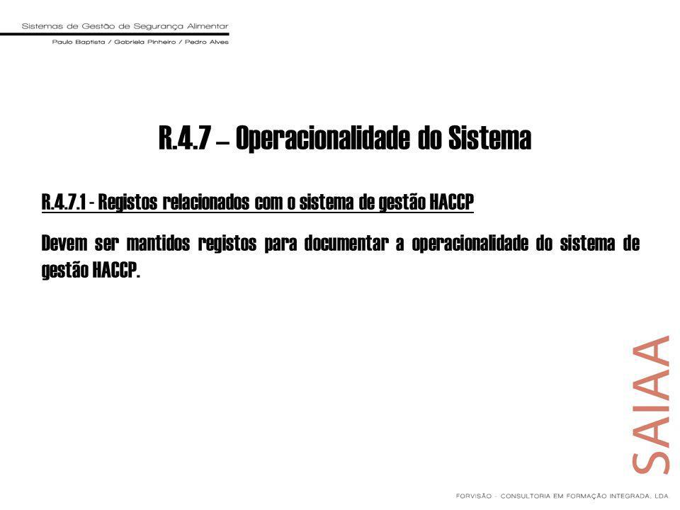 R.4.7 – Operacionalidade do Sistema R.4.7.1 - Registos relacionados com o sistema de gestão HACCP Devem ser mantidos registos para documentar a operacionalidade do sistema de gestão HACCP.