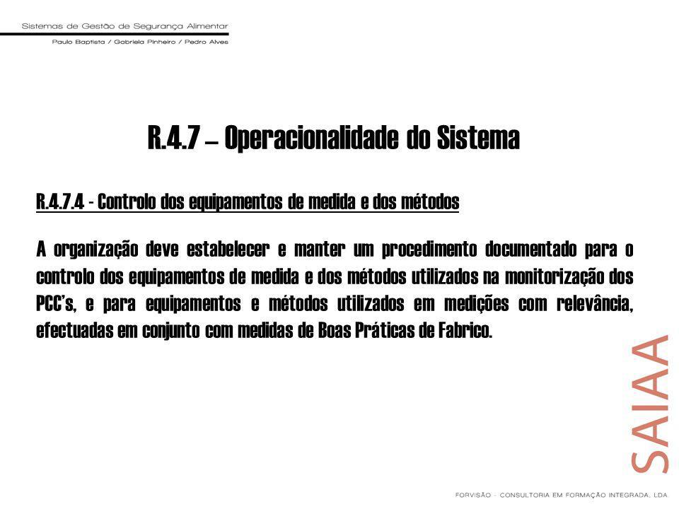 R.4.7.4 - Controlo dos equipamentos de medida e dos métodos A organização deve estabelecer e manter um procedimento documentado para o controlo dos eq