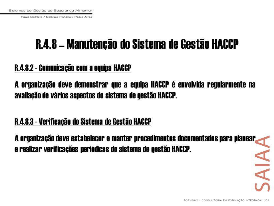 R.4.8.2 - Comunicação com a equipa HACCP A organização deve demonstrar que a equipa HACCP é envolvida regularmente na avaliação de vários aspectos do sistema de gestão HACCP.