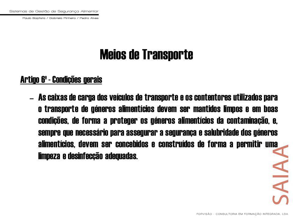 Meios de Transporte Artigo 6º - Condições gerais –As caixas de carga dos veículos de transporte e os contentores utilizados para o transporte de géner