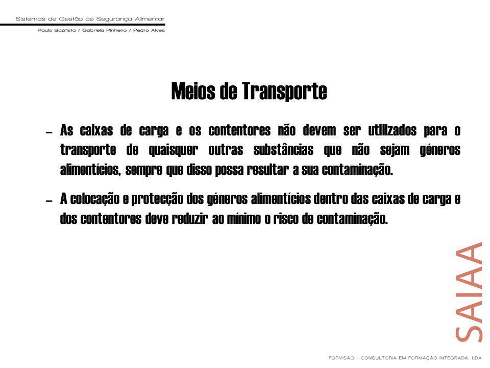 Meios de Transporte –As caixas de carga e os contentores não devem ser utilizados para o transporte de quaisquer outras substâncias que não sejam géneros alimentícios, sempre que disso possa resultar a sua contaminação.