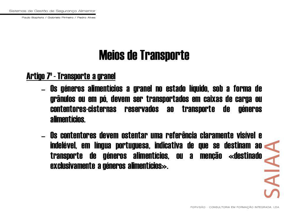 Meios de Transporte Artigo 7º - Transporte a granel –Os géneros alimentícios a granel no estado líquido, sob a forma de grânulos ou em pó, devem ser transportados em caixas de carga ou contentores-cisternas reservados ao transporte de géneros alimentícios.