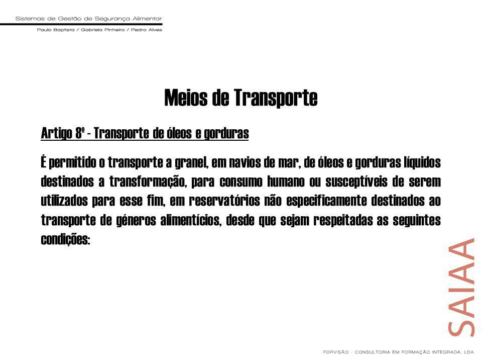 Meios de Transporte Artigo 8º - Transporte de óleos e gorduras É permitido o transporte a granel, em navios de mar, de óleos e gorduras líquidos desti