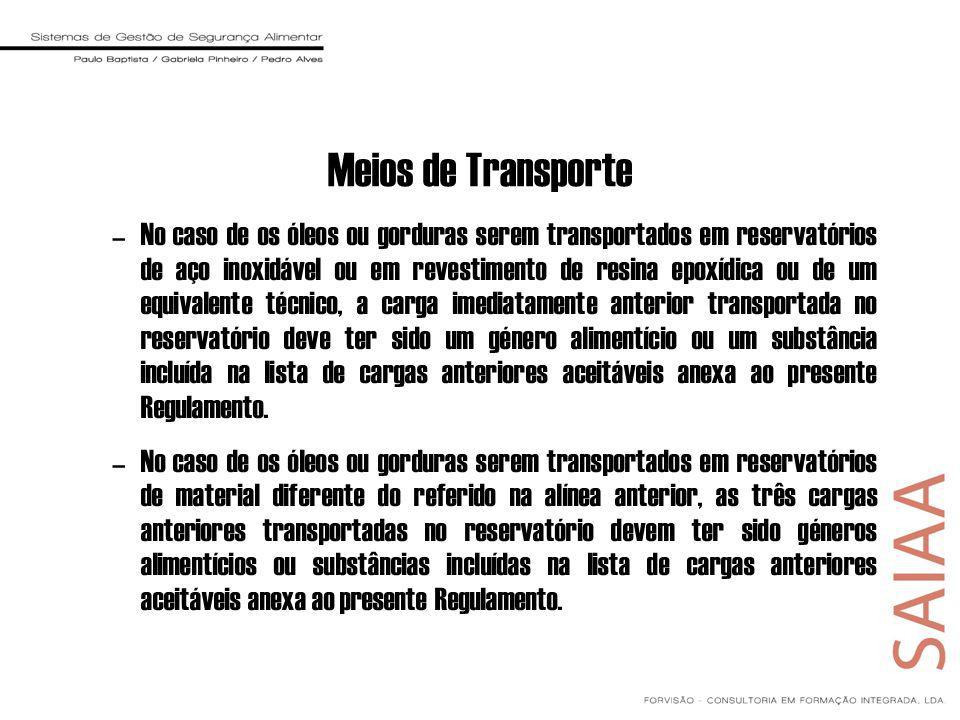 Meios de Transporte –No caso de os óleos ou gorduras serem transportados em reservatórios de aço inoxidável ou em revestimento de resina epoxídica ou