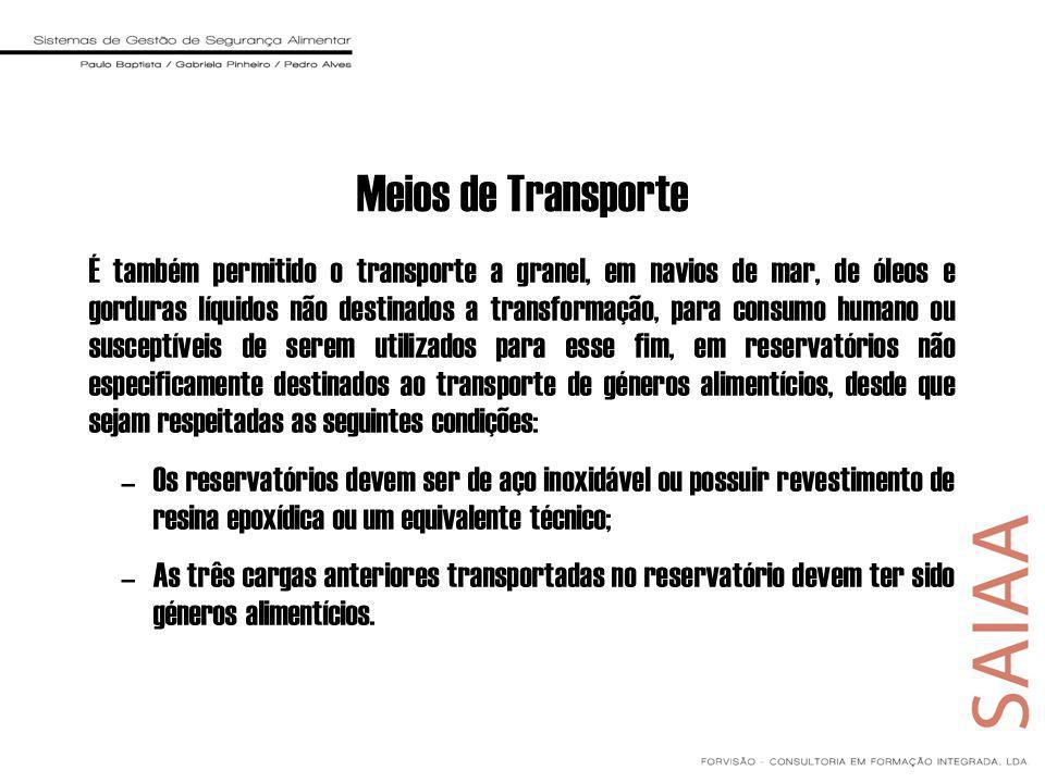 Meios de Transporte É também permitido o transporte a granel, em navios de mar, de óleos e gorduras líquidos não destinados a transformação, para cons