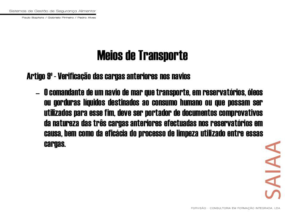 Meios de Transporte Artigo 9º - Verificação das cargas anteriores nos navios –O comandante de um navio de mar que transporte, em reservatórios, óleos