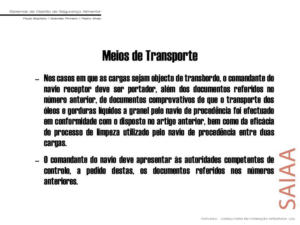 Meios de Transporte –Nos casos em que as cargas sejam objecto de transbordo, o comandante do navio receptor deve ser portador, além dos documentos ref