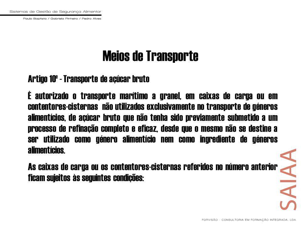 Meios de Transporte Artigo 10º - Transporte de açúcar bruto É autorizado o transporte marítimo a granel, em caixas de carga ou em contentores-cisterna