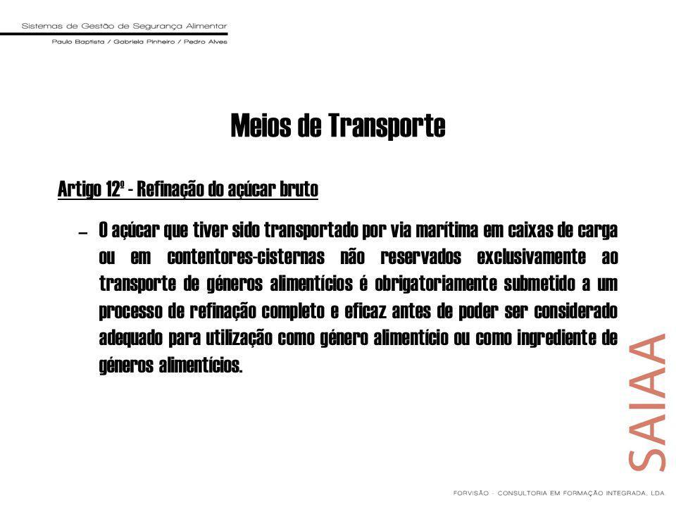 Meios de Transporte Artigo 12º - Refinação do açúcar bruto –O açúcar que tiver sido transportado por via marítima em caixas de carga ou em contentores