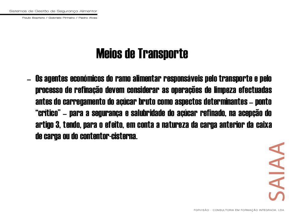 Meios de Transporte –Os agentes económicos do ramo alimentar responsáveis pelo transporte e pelo processo de refinação devem considerar as operações d
